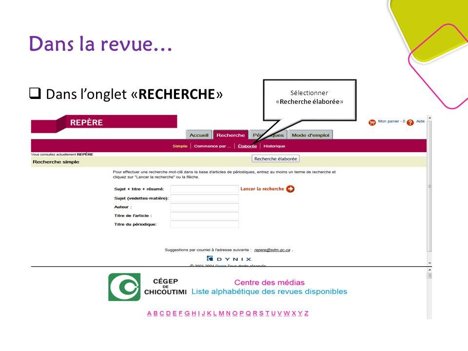 Dans la revue… Dans longlet «RECHERCHE» Sélectionner «Recherche élaborée»