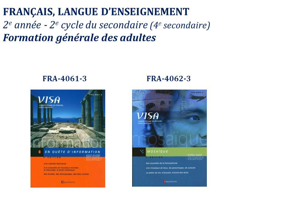 FRANÇAIS, LANGUE DENSEIGNEMENT 2 e année - 2 e cycle du secondaire (4 e secondaire) Formation générale des adultes FRA-4061-3FRA-4062-3