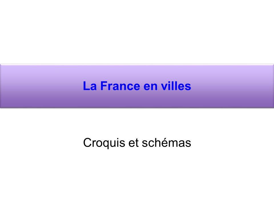 La France en villes Croquis et schémas