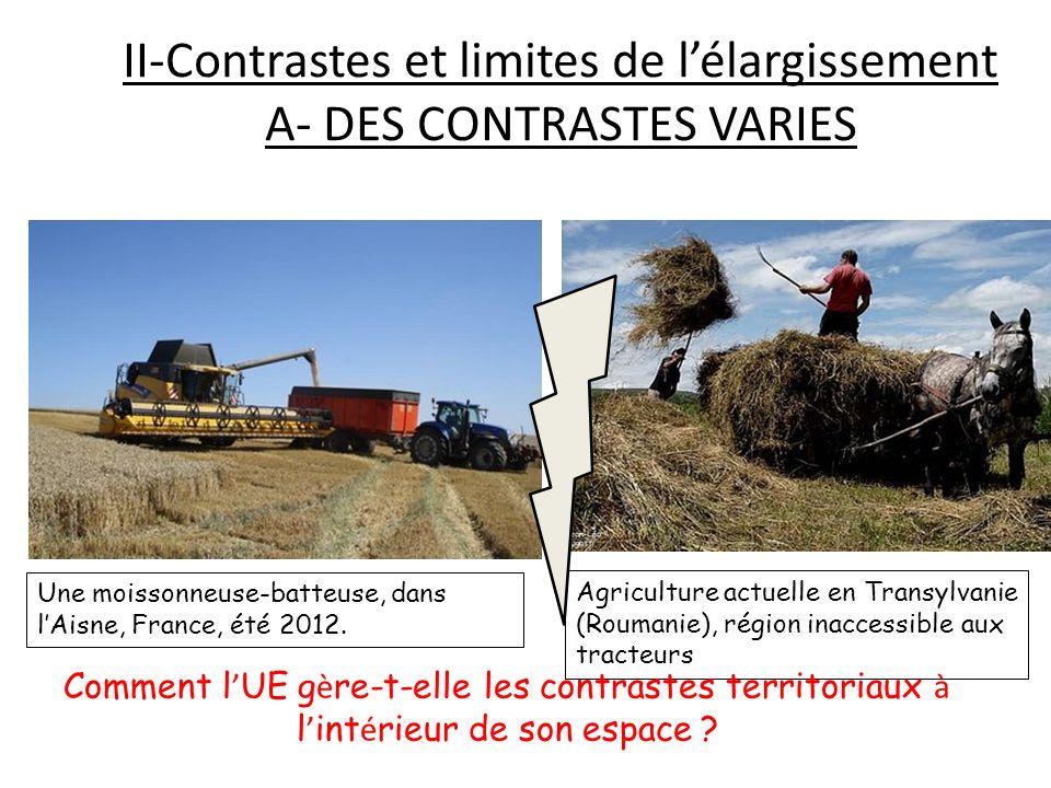 II-Contrastes et limites de lélargissement A- DES CONTRASTES VARIES Une moissonneuse-batteuse, dans lAisne, France, été 2012. Agriculture actuelle en