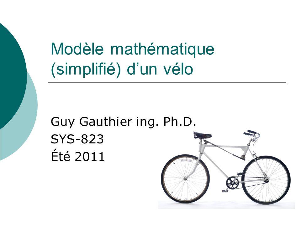 Modèle mathématique (simplifié) dun vélo Guy Gauthier ing. Ph.D. SYS-823 Été 2011