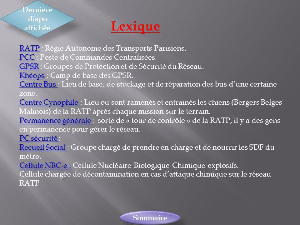 Lexique Dernière diapo affichée Sommaire RATP RATP : Régie Autonome des Transports Parisiens. PCC PCC : Poste de Commandes Centralisées. GPSR GPSR : G