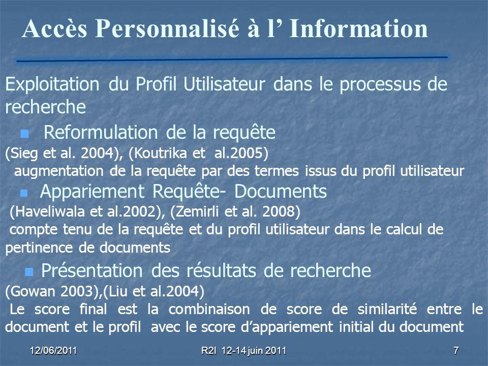 12/06/2011R2I 12-14 juin 20117 Accès Personnalisé à l Information Exploitation du Profil Utilisateur dans le processus de recherche Reformulation de l