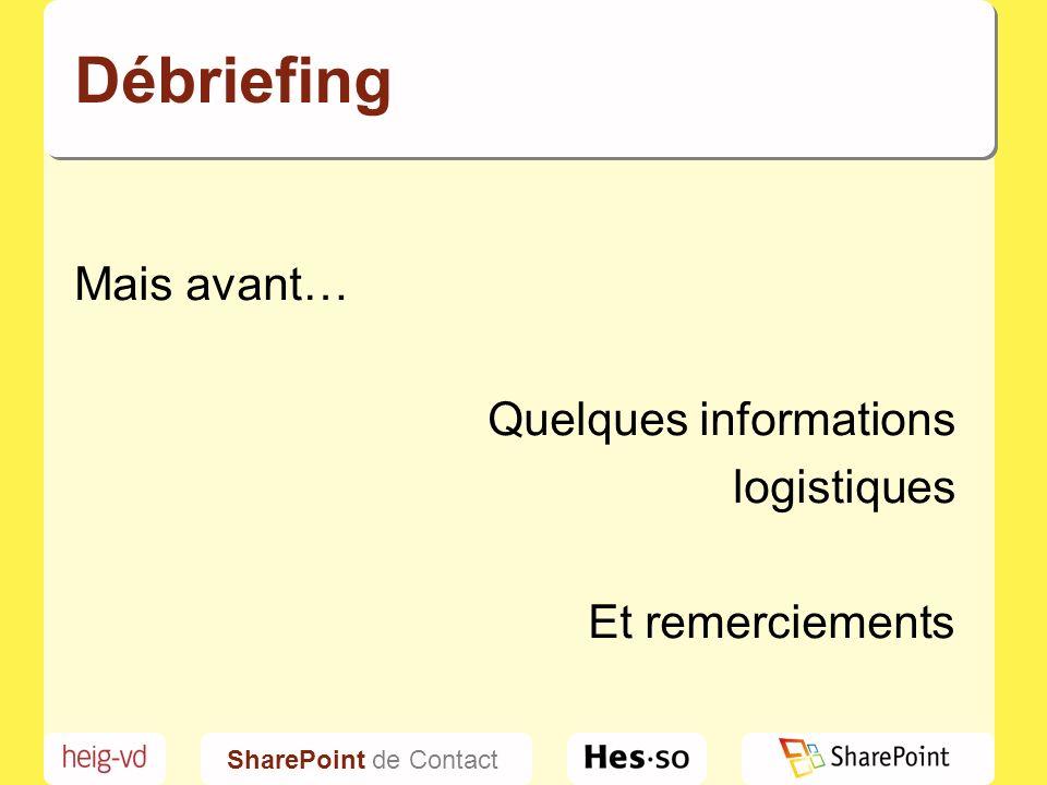 SharePoint de Contact Débriefing Mais avant… Quelques informations logistiques Et remerciements