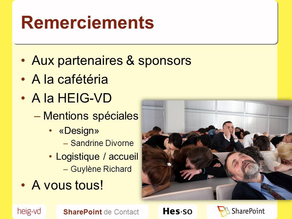 SharePoint de Contact Remerciements Aux partenaires & sponsors A la cafétéria A la HEIG-VD –Mentions spéciales «Design» –Sandrine Divorne Logistique / accueil –Guylène Richard A vous tous!