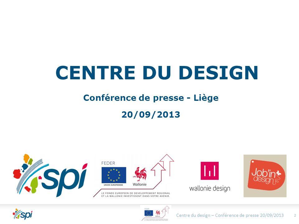CENTRE DU DESIGN Conférence de presse - Liège 20/09/2013 Centre du design – Conférence de presse 20/09/2013 2
