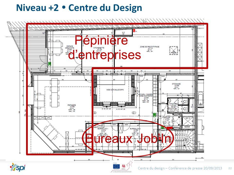 Centre du design – Conférence de presse 20/09/2013 22 Niveau +2 Centre du Design Bureaux JobIn Pépinière dentreprises