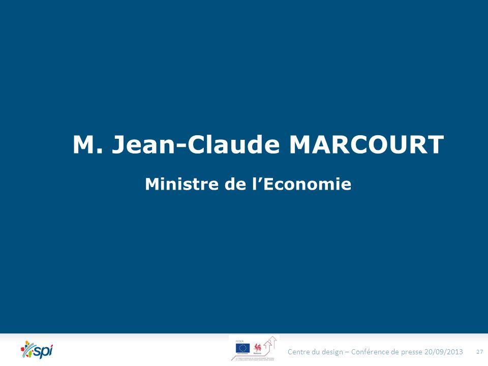 M. Jean-Claude MARCOURT Ministre de lEconomie Centre du design – Conférence de presse 20/09/2013 27