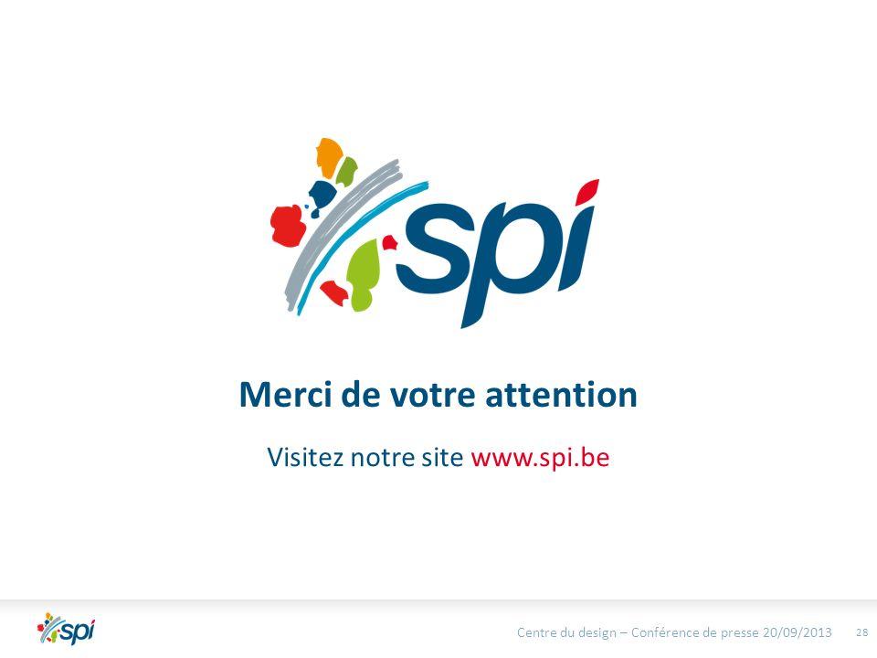28 Merci de votre attention Visitez notre site www.spi.be Centre du design – Conférence de presse 20/09/2013
