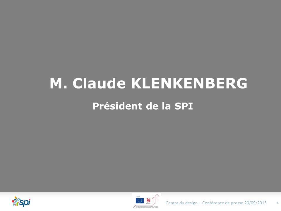 M. Claude KLENKENBERG Président de la SPI Centre du design – Conférence de presse 20/09/2013 4