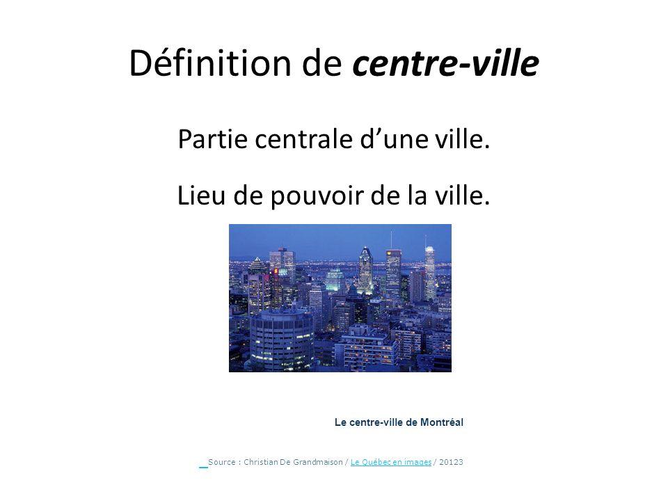 Définition de centre-ville Partie centrale dune ville. Lieu de pouvoir de la ville. Le centre-ville de Montréal Source : Christian De Grandmaison / Le
