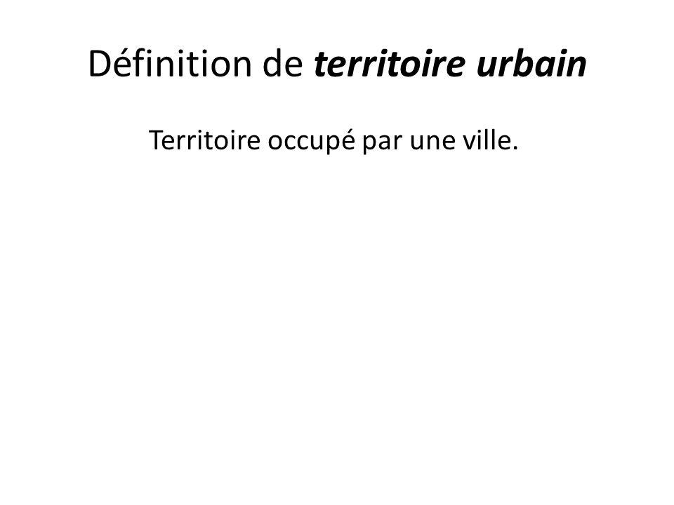 Définition de territoire urbain Territoire occupé par une ville.