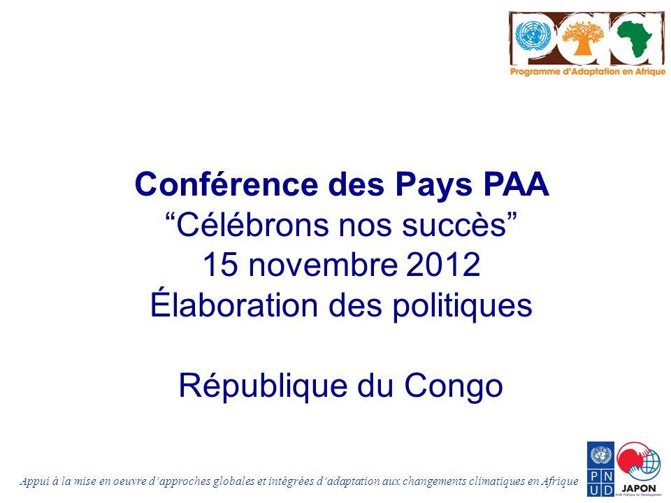 Appui à la mise en oeuvre dapproches globales et intégrées dadaptation aux changements climatiques en Afrique Conférence des Pays PAA Célébrons nos succès 15 novembre 2012 Élaboration des politiques République du Congo