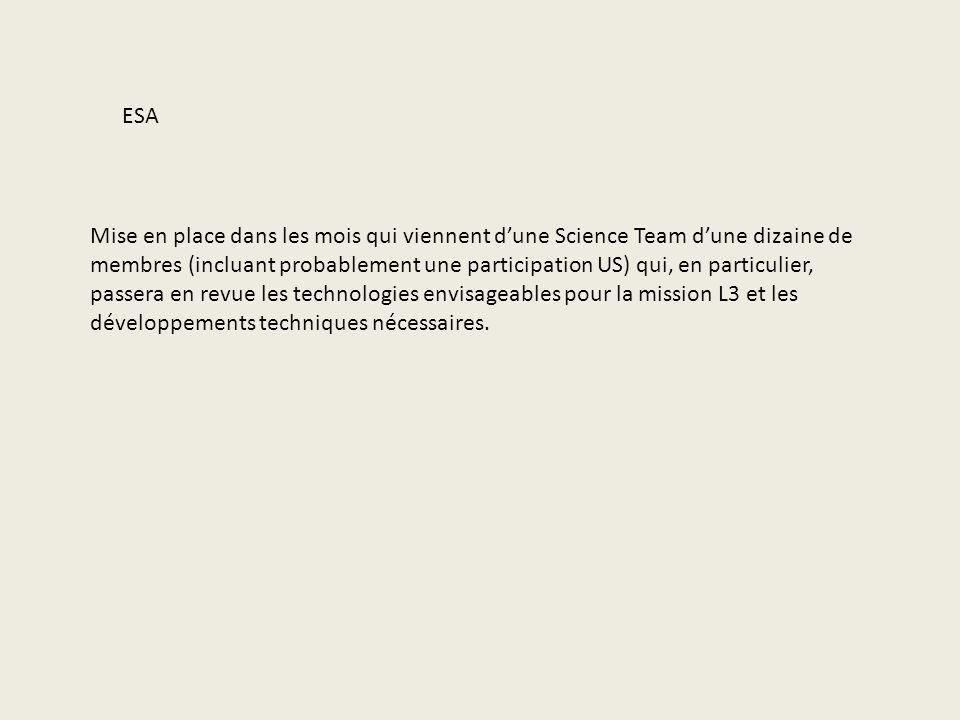 ESA Mise en place dans les mois qui viennent dune Science Team dune dizaine de membres (incluant probablement une participation US) qui, en particulie