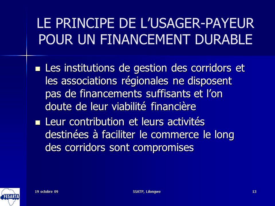 SSATP, Lilongwe13 LE PRINCIPE DE LUSAGER-PAYEUR POUR UN FINANCEMENT DURABLE Les institutions de gestion des corridors et les associations régionales n