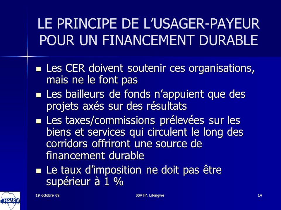 SSATP, Lilongwe14 LE PRINCIPE DE LUSAGER-PAYEUR POUR UN FINANCEMENT DURABLE Les CER doivent soutenir ces organisations, mais ne le font pas Les CER do