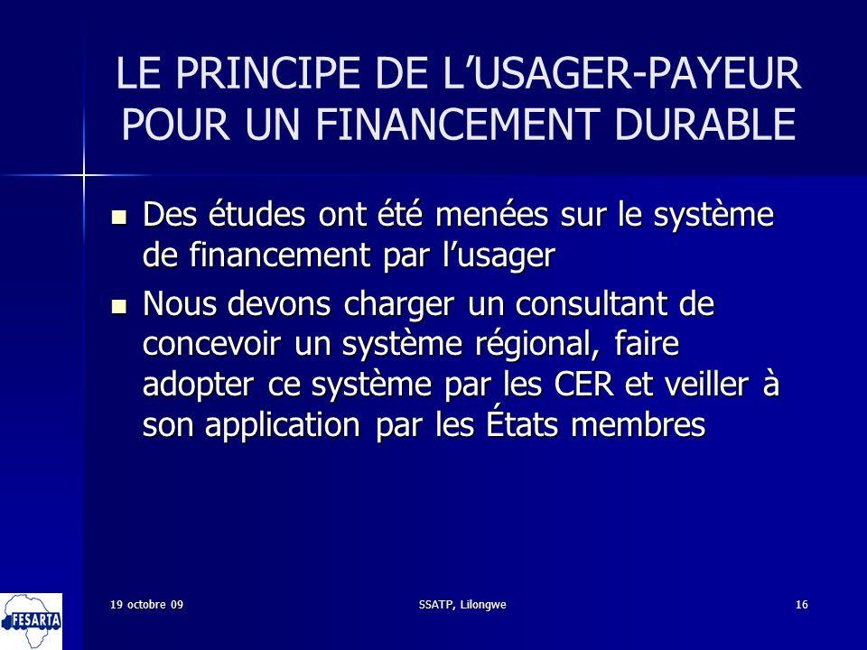 SSATP, Lilongwe16 LE PRINCIPE DE LUSAGER-PAYEUR POUR UN FINANCEMENT DURABLE Des études ont été menées sur le système de financement par lusager Des ét
