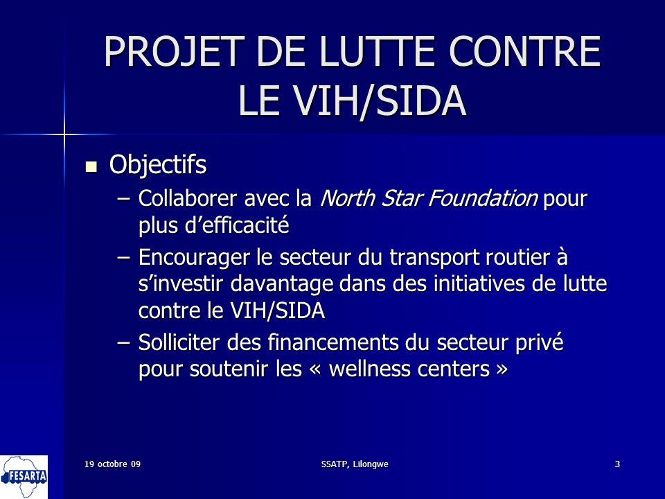 SSATP, Lilongwe3 PROJET DE LUTTE CONTRE LE VIH/SIDA Objectifs Objectifs –Collaborer avec la North Star Foundation pour plus defficacité –Encourager le
