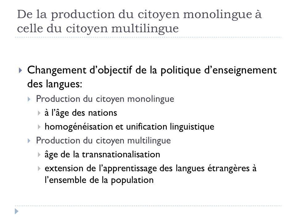 De la production du citoyen monolingue à celle du citoyen multilingue Changement dobjectif de la politique denseignement des langues: Production du ci