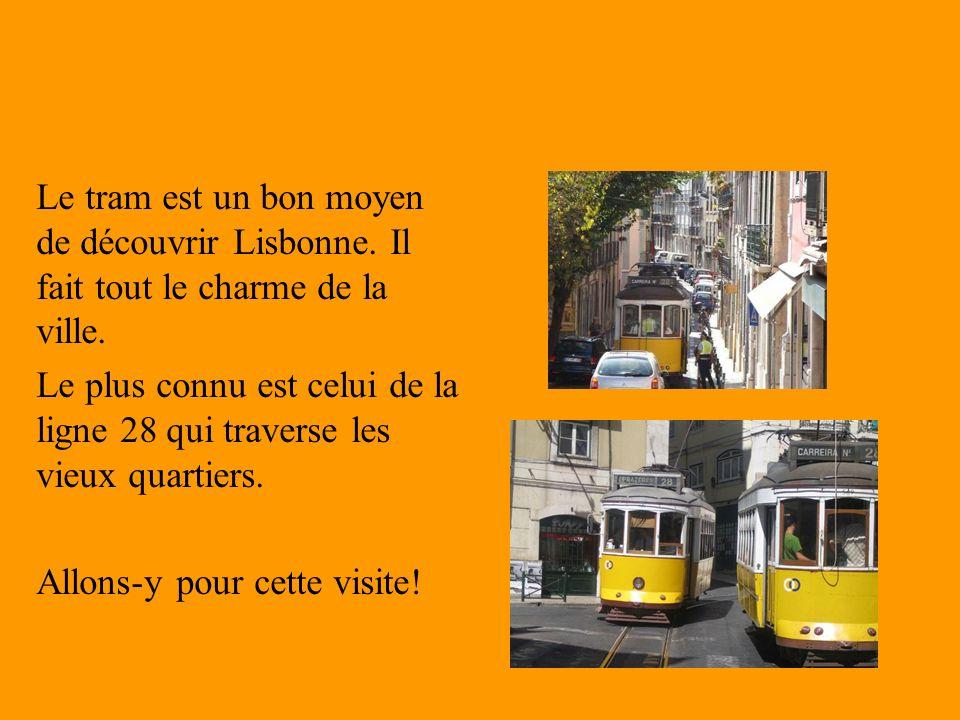 Le tram est un bon moyen de découvrir Lisbonne.Il fait tout le charme de la ville.