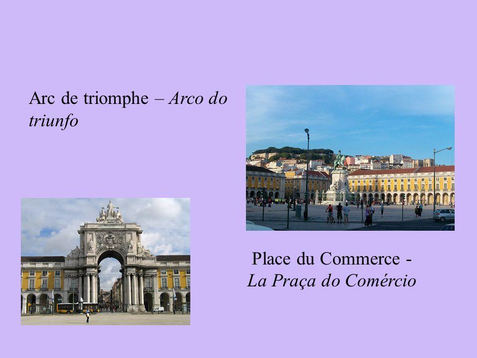 Arc de triomphe – Arco do triunfo Place du Commerce - La Praça do Comércio