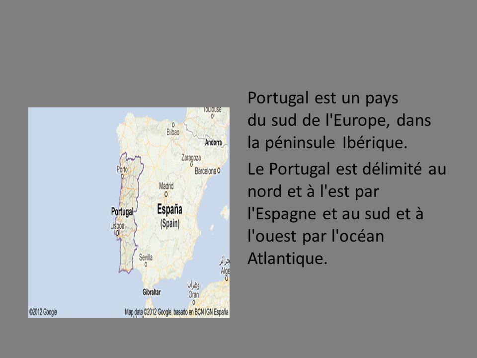 Portugal est un pays du sud de l Europe, dans la péninsule Ibérique.
