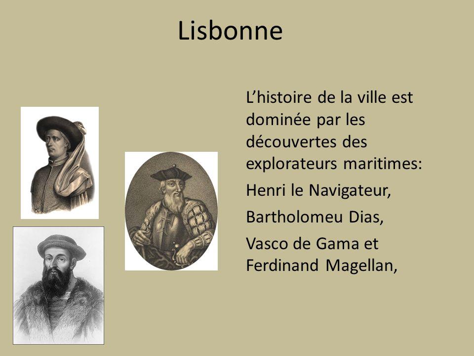 Lisbonne Lhistoire de la ville est dominée par les découvertes des explorateurs maritimes: Henri le Navigateur, Bartholomeu Dias, Vasco de Gama et Ferdinand Magellan,