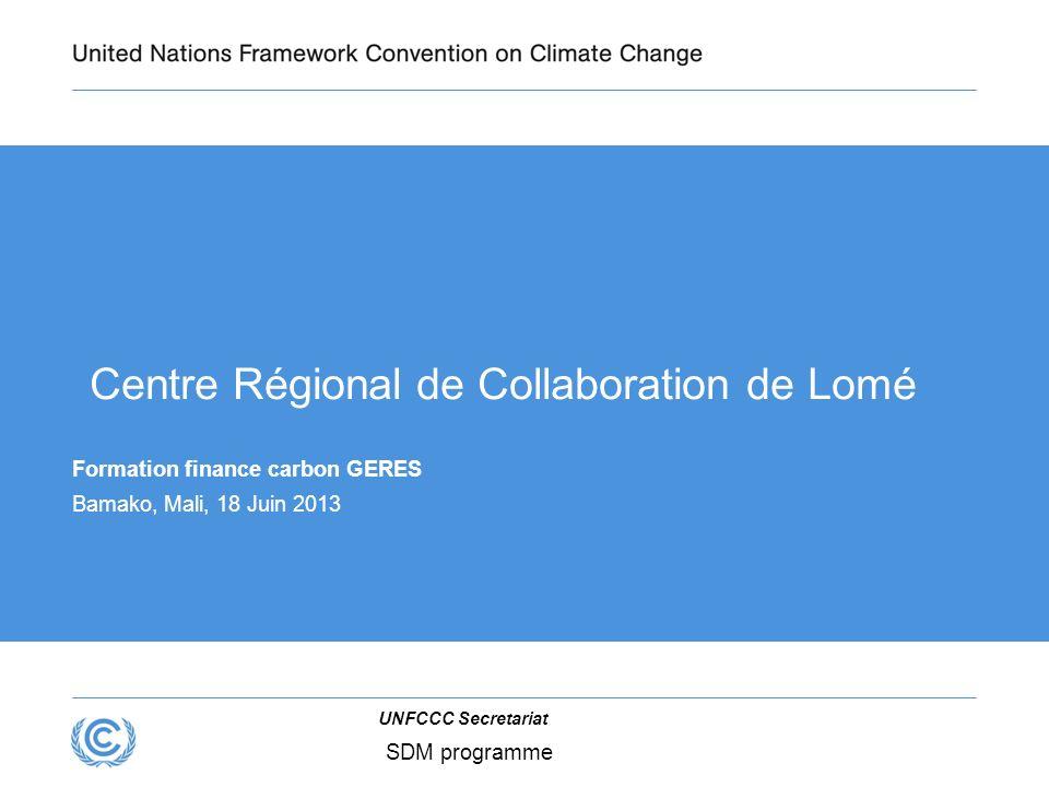 UNFCCC Secretariat SDM programme Formation finance carbon GERES Bamako, Mali, 18 Juin 2013 Centre Régional de Collaboration de Lomé