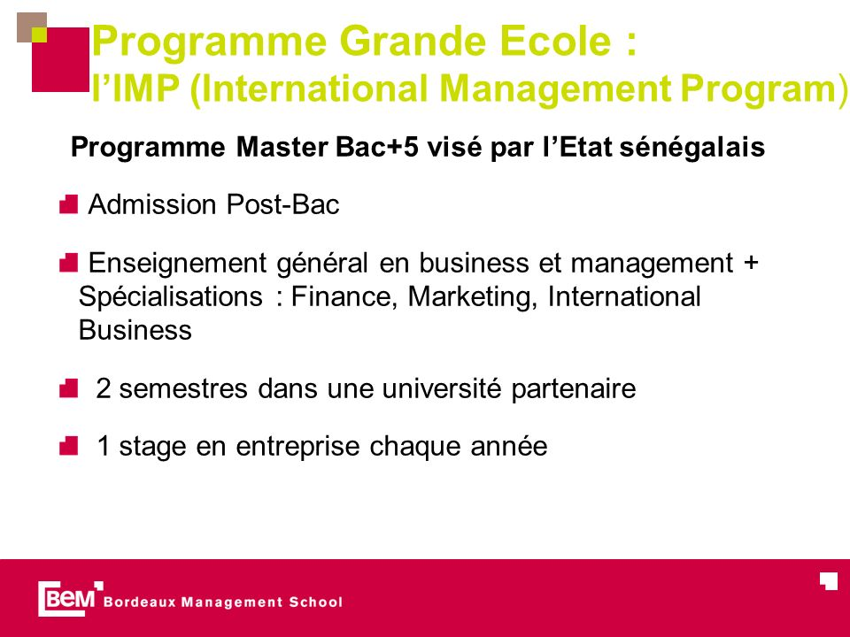 Programme Grande Ecole : lIMP (International Management Program) Programme Master Bac+5 visé par lEtat sénégalais Admission Post-Bac Enseignement géné