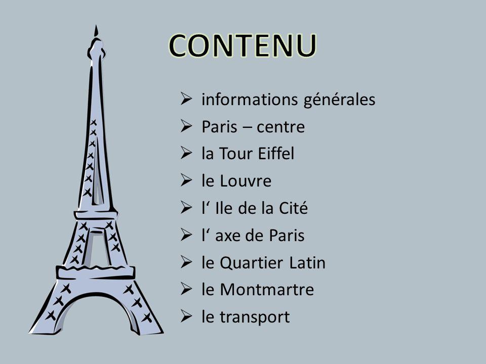 informations générales Paris – centre la Tour Eiffel le Louvre l Ile de la Cité l axe de Paris le Quartier Latin le Montmartre le transport