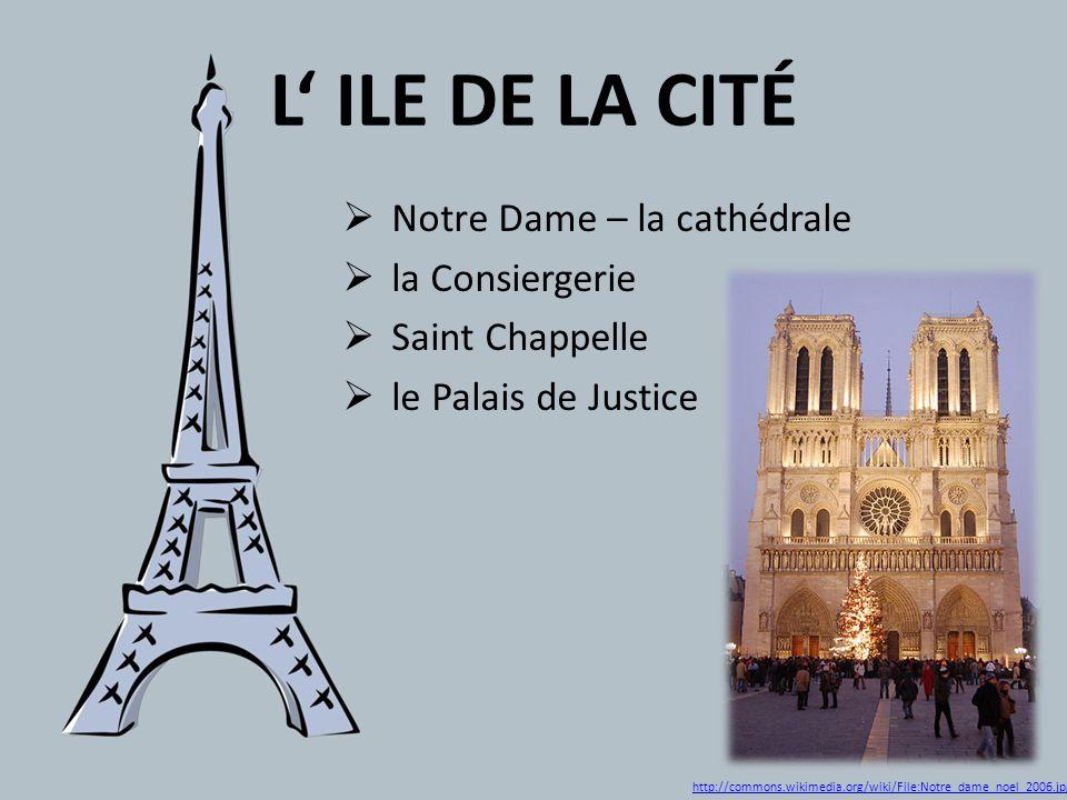 L ILE DE LA CITÉ Notre Dame – la cathédrale la Consiergerie Saint Chappelle le Palais de Justice http://commons.wikimedia.org/wiki/File:Notre_dame_noe