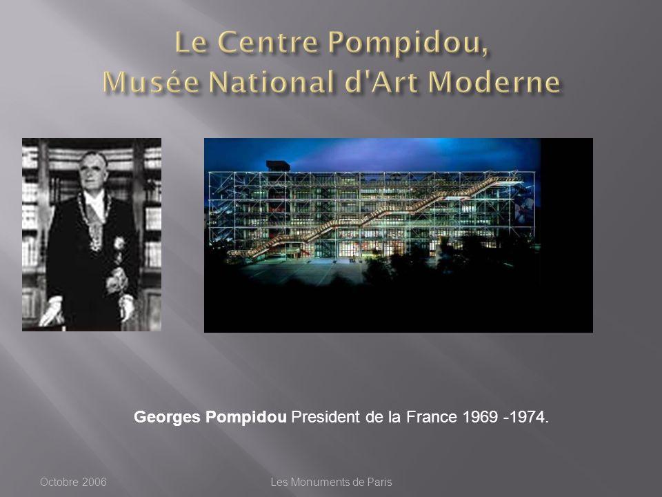 Octobre 2006Les Monuments de Paris Georges Pompidou President de la France 1969 -1974.