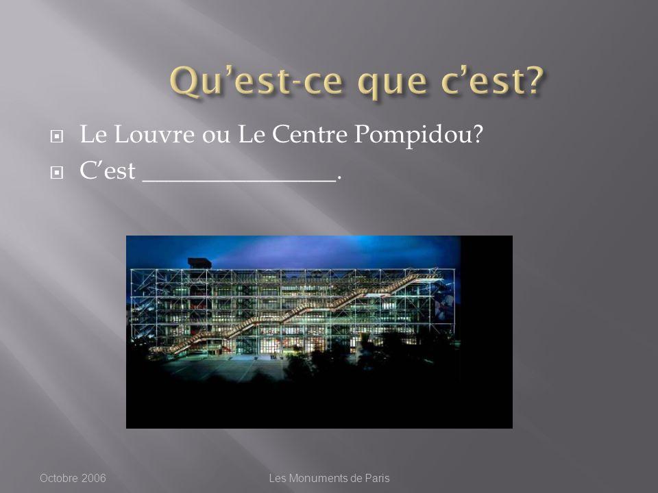 Le Louvre ou Le Centre Pompidou Cest _______________. Octobre 2006Les Monuments de Paris