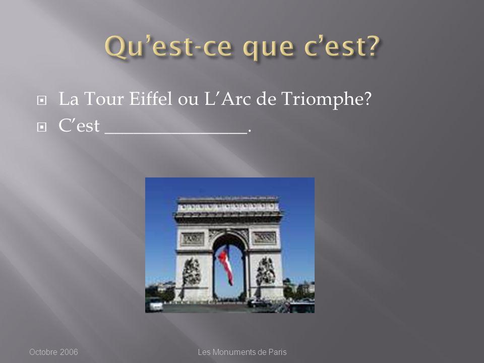 La Tour Eiffel ou LArc de Triomphe Cest _______________. Octobre 2006Les Monuments de Paris