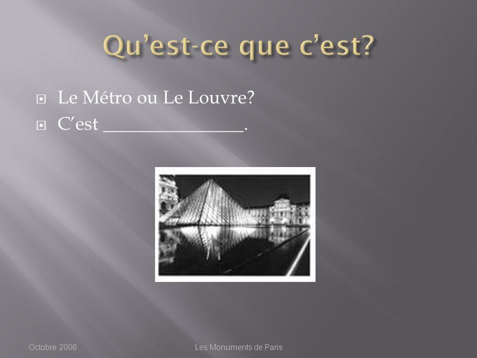Le Métro ou Le Louvre Cest _______________. Octobre 2006Les Monuments de Paris