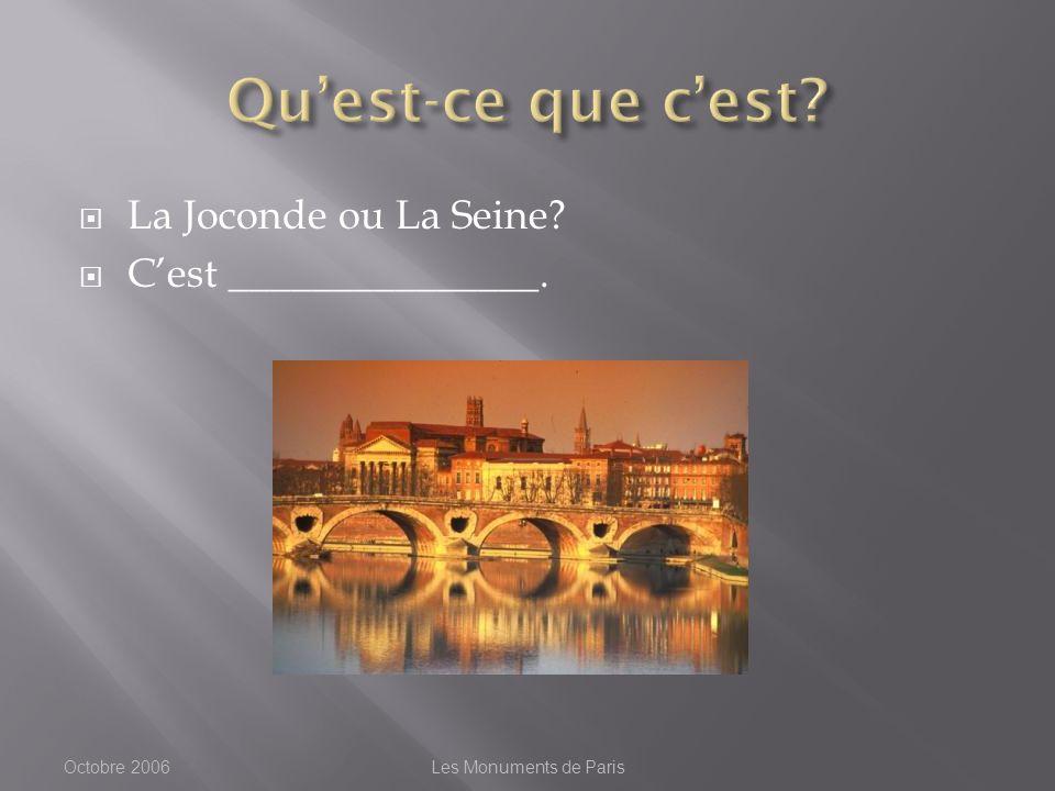 La Joconde ou La Seine Cest _______________. Octobre 2006Les Monuments de Paris