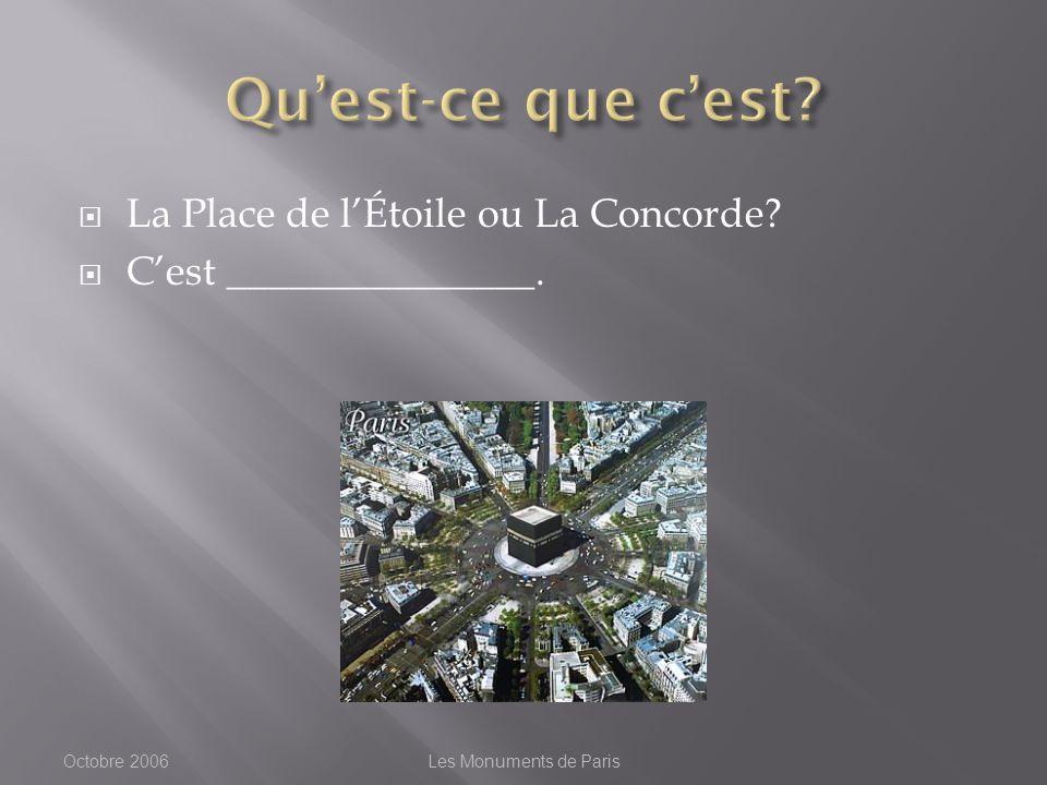 La Place de lÉtoile ou La Concorde Cest _______________. Octobre 2006Les Monuments de Paris