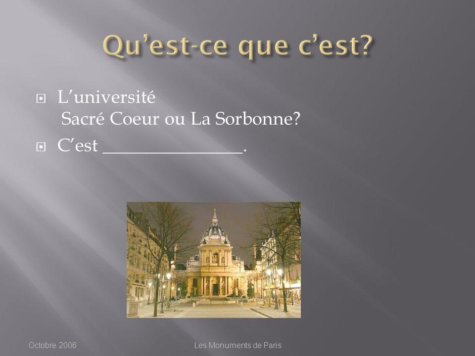 Luniversité Sacré Coeur ou La Sorbonne Cest _______________. Octobre 2006Les Monuments de Paris