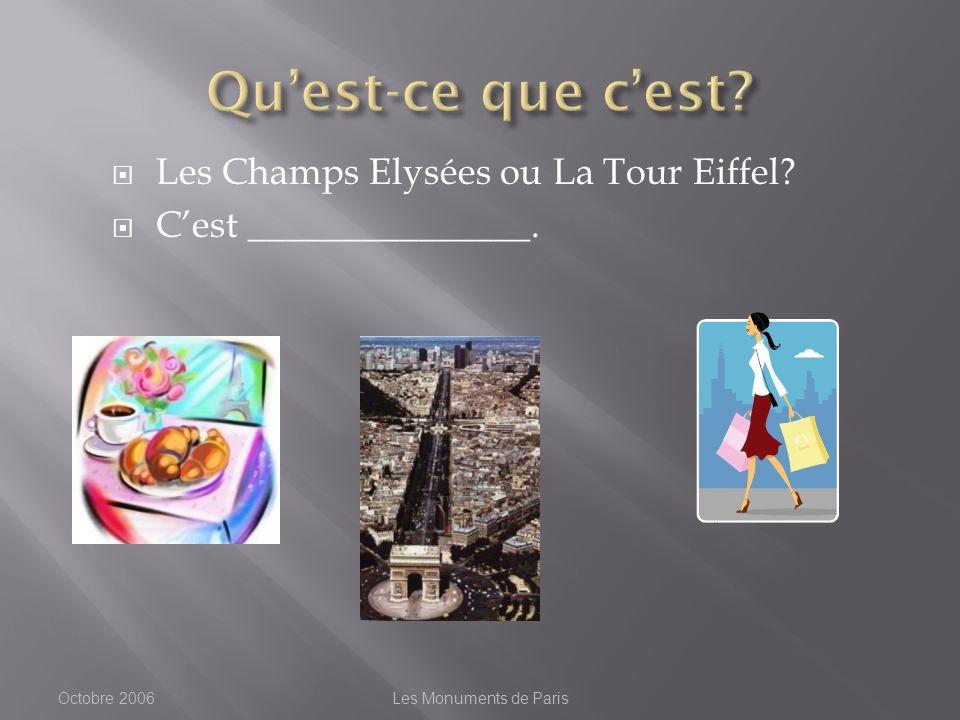 Les Champs Elysées ou La Tour Eiffel Cest _______________. Octobre 2006Les Monuments de Paris