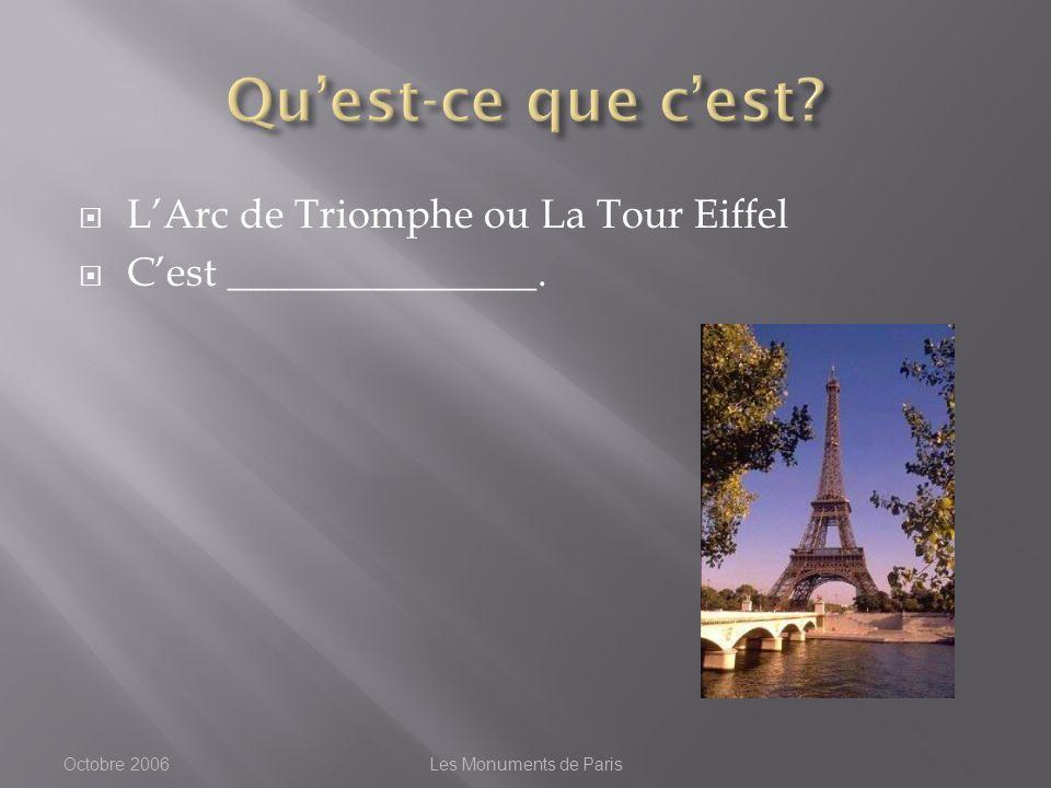 LArc de Triomphe ou La Tour Eiffel Cest _______________. Octobre 2006Les Monuments de Paris