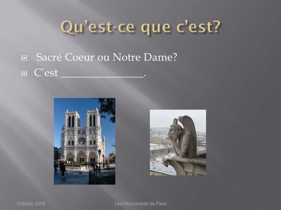 Sacré Coeur ou Notre Dame Cest _______________. Octobre 2006Les Monuments de Paris