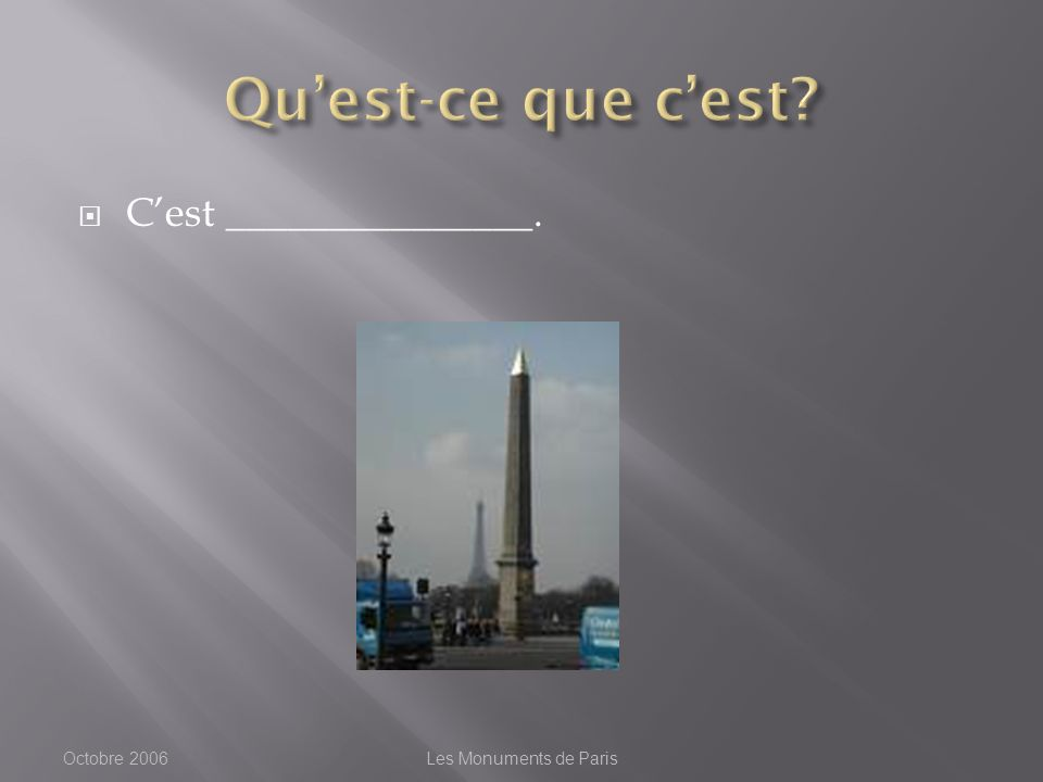 Cest _______________. Octobre 2006Les Monuments de Paris