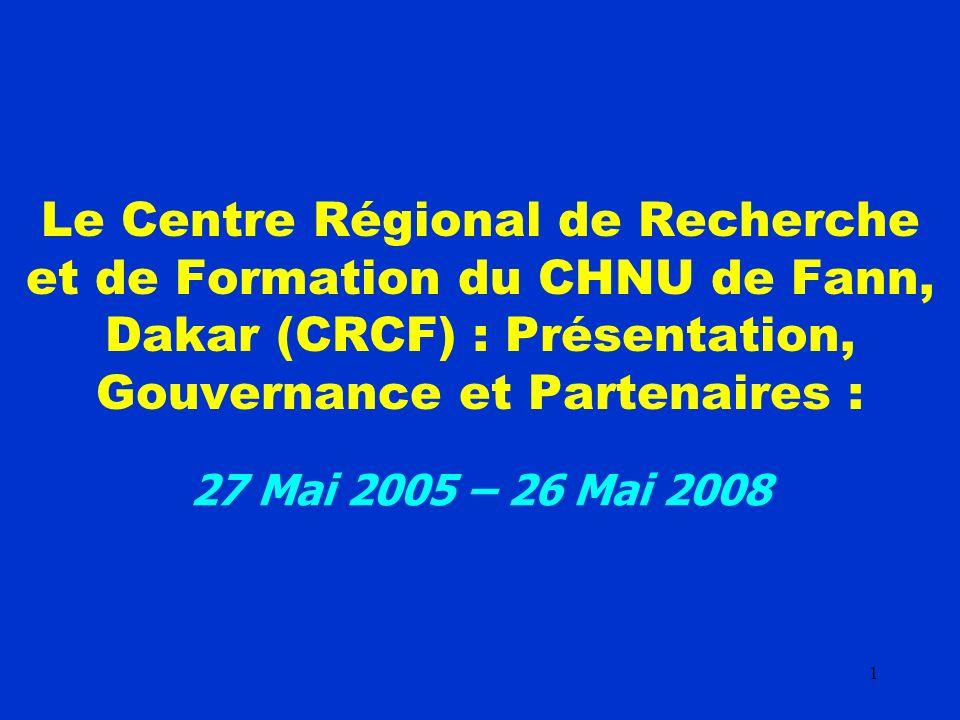 1 Le Centre Régional de Recherche et de Formation du CHNU de Fann, Dakar (CRCF) : Présentation, Gouvernance et Partenaires : 27 Mai 2005 – 26 Mai 2008
