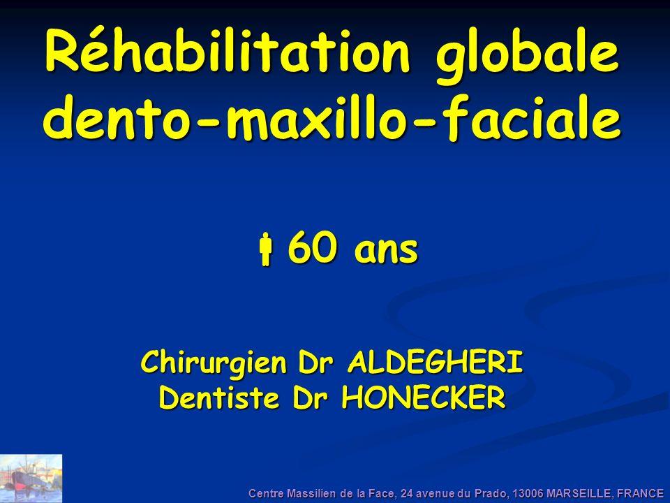 Centre Massilien de la Face, 24 avenue du Prado, 13006 MARSEILLE, FRANCE Réhabilitation globale dento-maxillo-faciale 60 ans 60 ans Chirurgien Dr ALDE