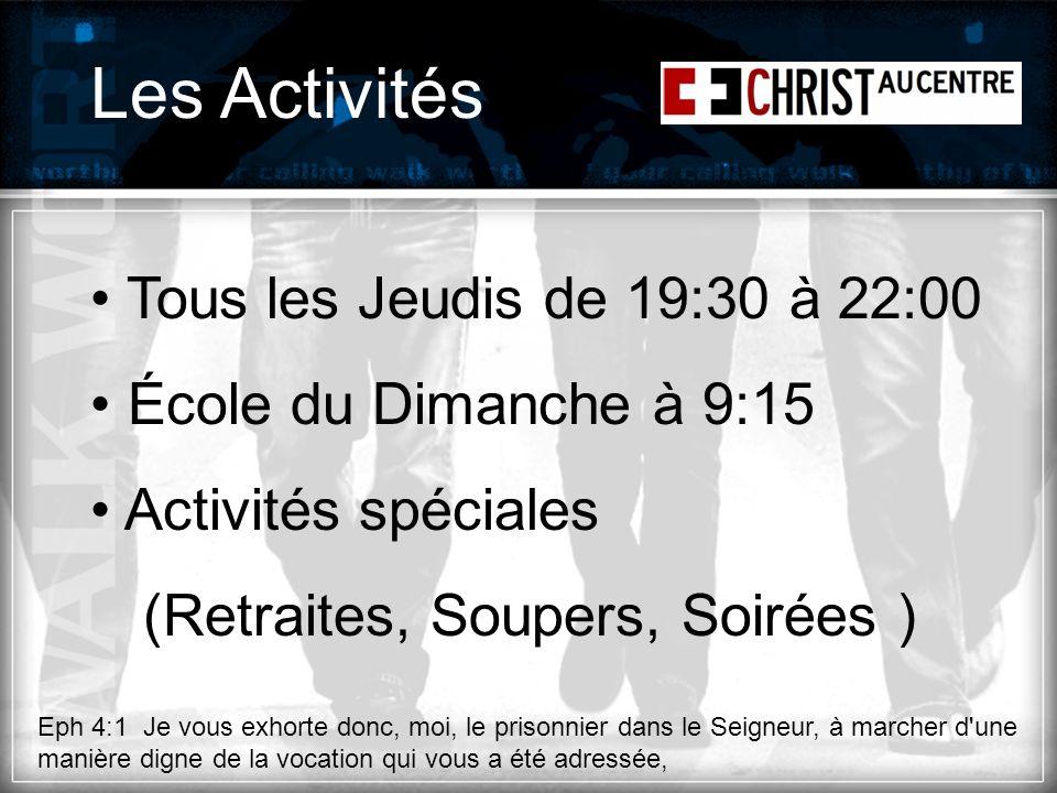 Les Activités Tous les Jeudis de 19:30 à 22:00 École du Dimanche à 9:15 Activités spéciales (Retraites, Soupers, Soirées ) Eph 4:1 Je vous exhorte don