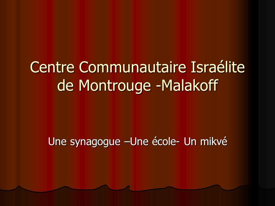 Centre Communautaire Israélite de Montrouge -Malakoff Une synagogue –Une école- Un mikvé