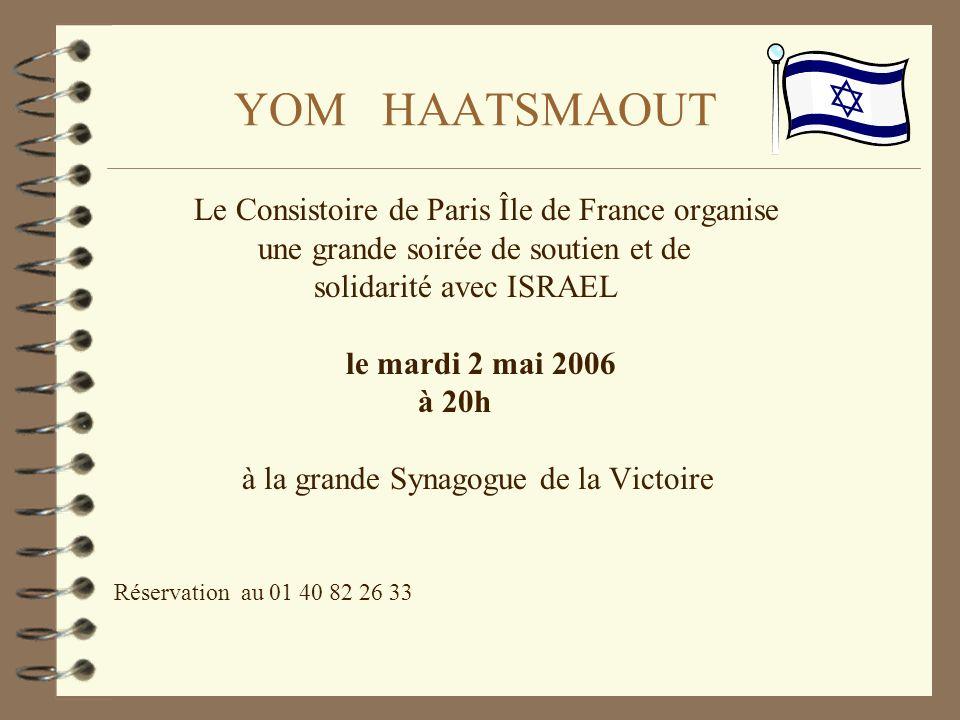 YOM HAATSMAOUT Le Consistoire de Paris Île de France organise une grande soirée de soutien et de solidarité avec ISRAEL le mardi 2 mai 2006 à 20h à la