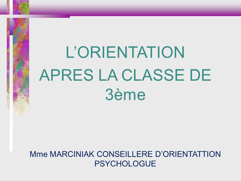 LORIENTATION APRES LA CLASSE DE 3ème Mme MARCINIAK CONSEILLERE DORIENTATTION PSYCHOLOGUE