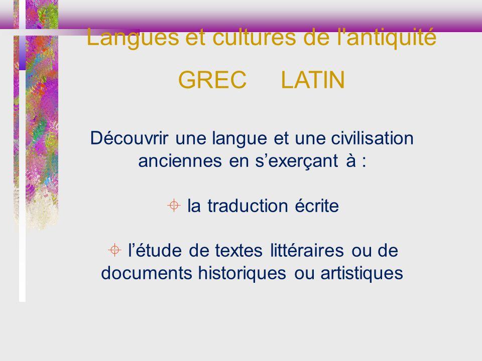 Découvrir une langue et une civilisation anciennes en sexerçant à : la traduction écrite létude de textes littéraires ou de documents historiques ou a