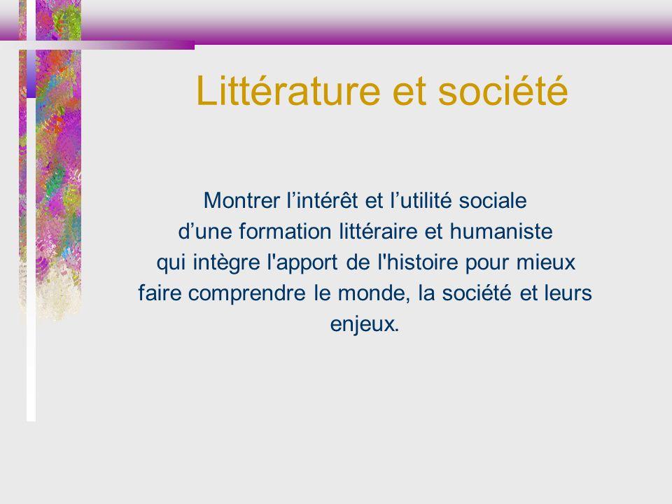 Montrer lintérêt et lutilité sociale dune formation littéraire et humaniste qui intègre l'apport de l'histoire pour mieux faire comprendre le monde, l
